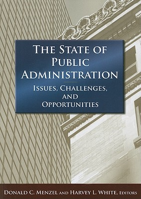 The State of Public Administration By Menzel, Donald C. (EDT)/ White, Harvey L. (EDT)
